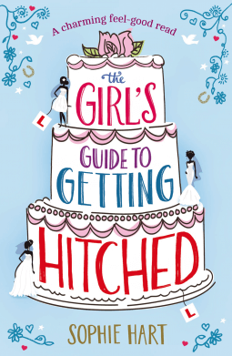 REVIEW:  The Girl's Guide to Getting Hitched by Sophie Hart