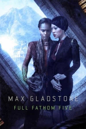 REVIEW:  Full Fathom Five (Craft Sequence #3) by Max Gladstone