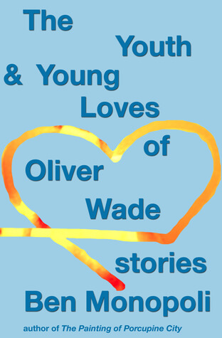 REVIEW:  The Youth & Young Lives of Oliver Wade: Stories by Ben Monopoli