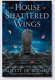 JOINT REVIEW:  The House of Shattered Wings by Aliette de Bodard