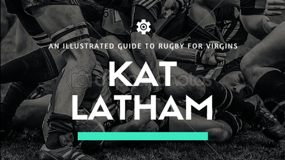 An illustrated guide to rugby for virgins by Kat Latham
